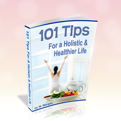 101 Tips For a Holistic & Healthier Life eBook