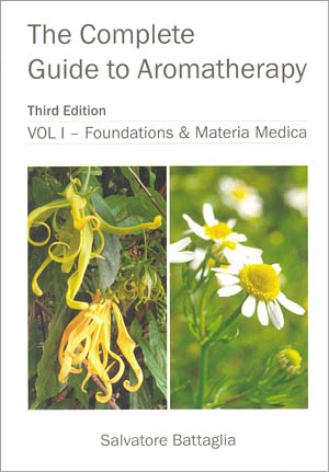 The Complete Guide to Aromatherapy - 3rd Edition/Volume 1